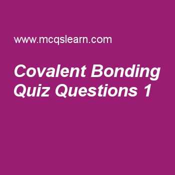Learn quiz on covalent bonding, A level chemistry quiz 1 to practice. Free chemistry MCQs questions and answers to learn covalent bonding MCQs with answers. Practice MCQs to test knowledge on covalent bonding, naming organic compounds, catalysts, equilibrium and solubility, chemical properties of oxygen worksheets.  Free covalent bonding worksheet has multiple choice quiz questions as bond created by overlapping of one modified orbit on another orbit is known as, answer key with choices…