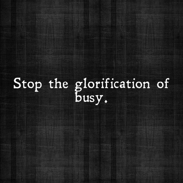 Simplify life and savor each minute. Stop complaining about being busy, you make your own life choices (kids, job, work, school).