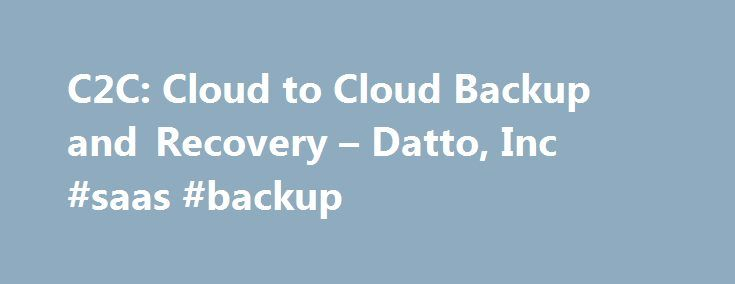 C2C: Cloud to Cloud Backup and Recovery – Datto, Inc #saas #backup http://jamaica.remmont.com/c2c-cloud-to-cloud-backup-and-recovery-datto-inc-saas-backup/  # C2C: Cloud-to-Cloud Backup and Recovery The Need for C2C Google, Microsoft, and SalesForce handle invaluable business data responsibly for many companies. They can be trusted with your data and a breach or outage on their end is highly unlikely. However, when it comes to user error, malicious attacks, compliance issues, and user…