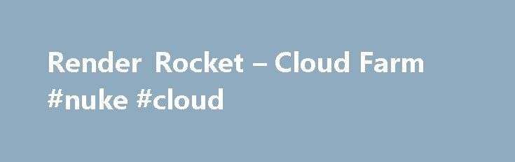 Render Rocket – Cloud Farm #nuke #cloud http://illinois.remmont.com/render-rocket-cloud-farm-nuke-cloud/  # The Best in Cloud Rendering Just Got Better Supported Plug-ins Cinema4D R13 GSG Light Kit Pro (1.2) – Library Gear Builder (1.02) – Vray (1.9) – Render Engine Ivy Grower (1.21) – InterPoser Pro (1.9.9w) – GSG R13 Layout () – Library GSG Texture Kit () – Library GSG Free Model Pack () – Library GSG City Kit () – Library GSG Light Kit Pro (1) – Library GSG HDRI Light Kit Pro (1.5) –…