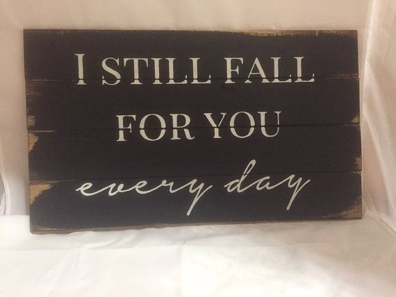 "I still fall for you every day 27""w x14""h hand-painted wood sign"