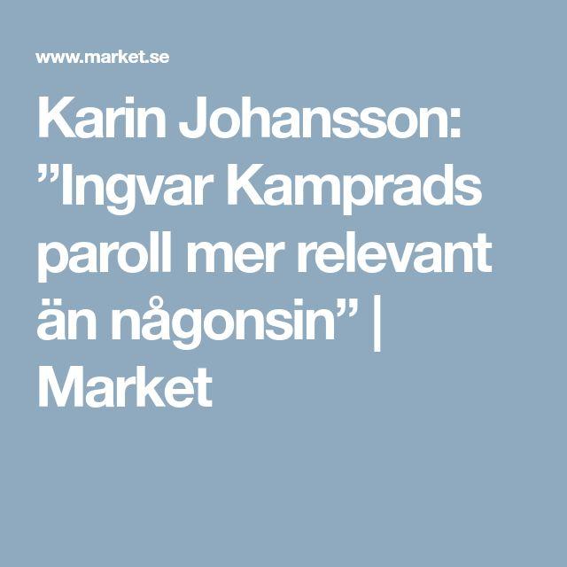 """Karin Johansson: """"Ingvar Kamprads paroll mer relevant än någonsin""""   Market"""