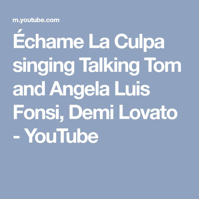 Échame La Culpa singing Talking Tom and Angela Luis Fonsi, Demi Lovato - YouTube
