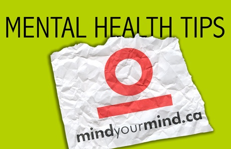 Some great mental health tips from mindyourmind.ca