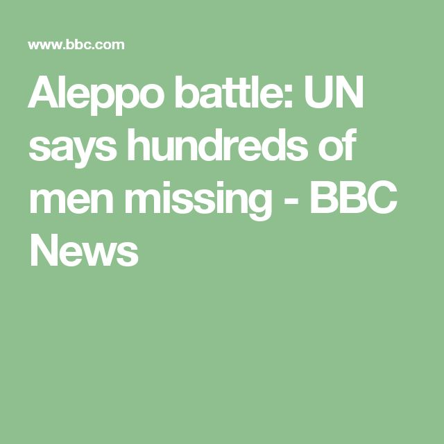 Aleppo battle: UN says hundreds of men missing - BBC News