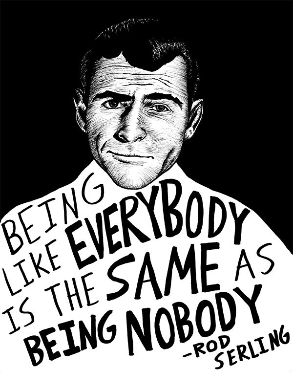 """""""Being like everybody is the same as being nobody."""" — Rod Serling #inspiration #quote #writing"""