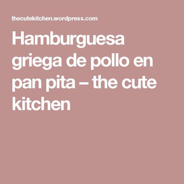 Hamburguesa griega de pollo en pan pita – the cute kitchen