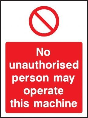 No unauthorised person may operate this machine warning sign