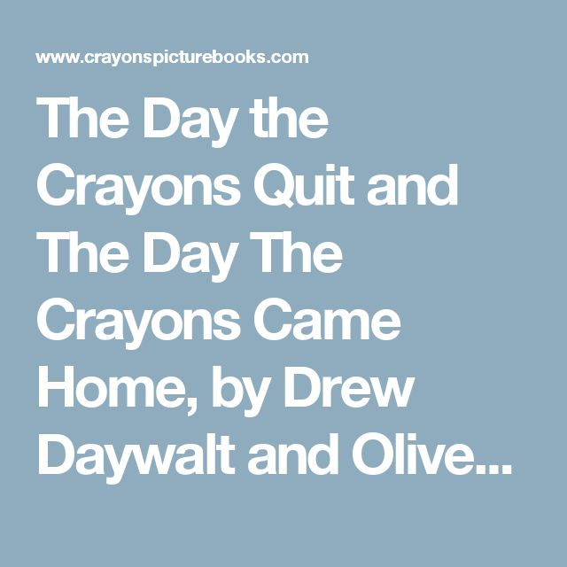 The Day the Crayons Quit and The Day The Crayons Came Home, by Drew Daywalt and Oliver Jeffers