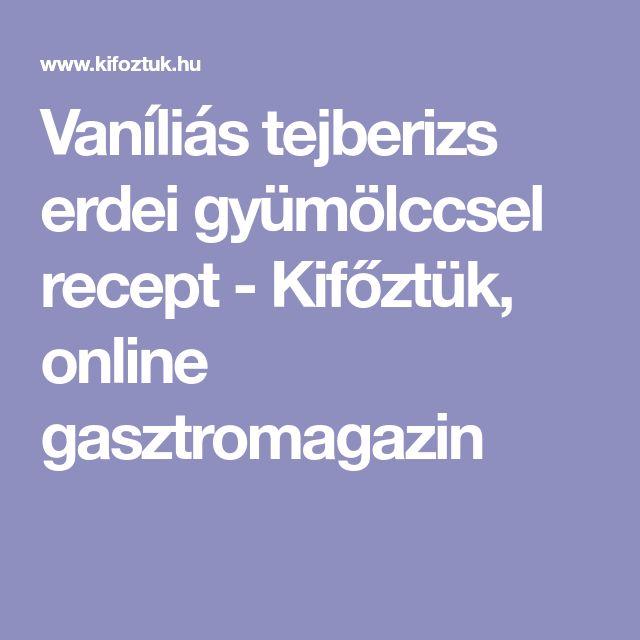 Vaníliás tejberizs erdei gyümölccsel recept - Kifőztük, online gasztromagazin