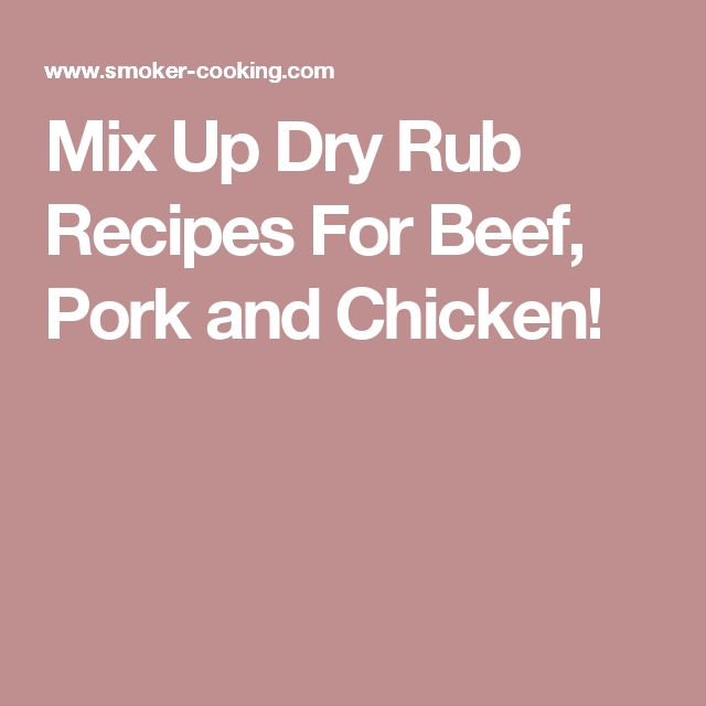 Mix Up Dry Rub Recipes For Beef, Pork and Chicken!