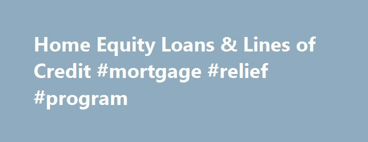 Home Equity Loans & Lines of Credit #mortgage #relief #program http://mortgages.remmont.com/home-equity-loans-lines-of-credit-mortgage-relief-program/  #2nd mortgage rates # Home Equity Loans Lines of Credit Equal Housing Lender Home Equity Line of Credit *1.50% Introductory Annual Percentage Rate (APR) is available on Home Equity Lines of Credit with an 80% loan-to-value (LTV) or less. The … Continue reading →