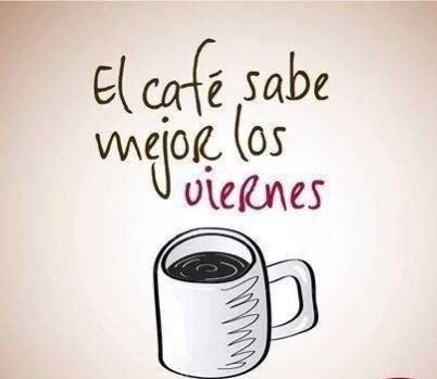 cafe sabe mejor los viernes