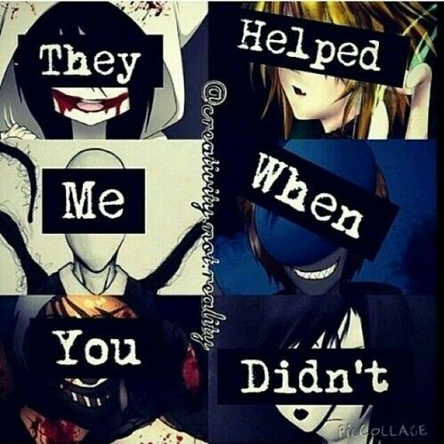 They helped me when you didn't, text, quote, Jeff the KIller, Ben Drowned, Slender Man, Eyeless Jack, Ticci Tobi, Masky; Creepypasta