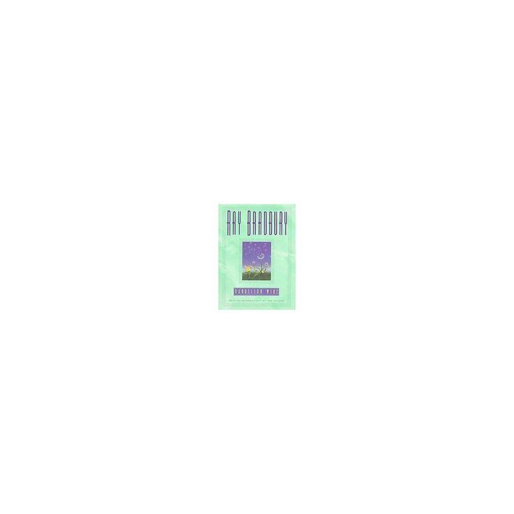 Dandelion Wine : A Novel (Reprint) (Hardcover) (Ray Bradbury)