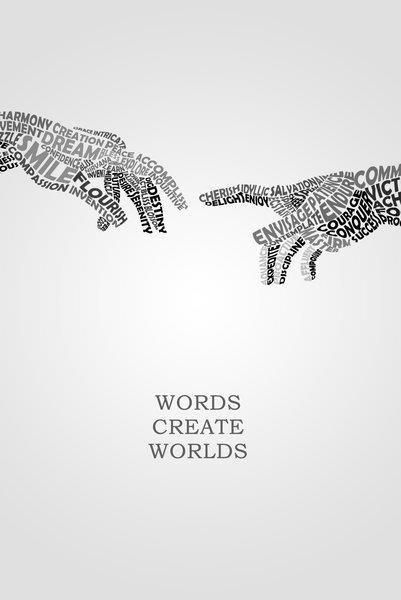 Words create worlds.