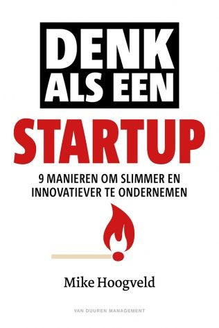 Denk als een startup : 9 manieren om slimmer en innovatiever te ondernemen -  Hoogveld, Mike -  plaats 366.42 # Verandermanagement