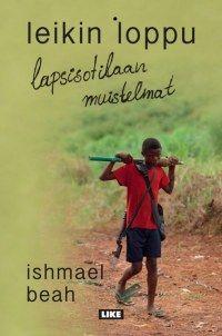 Leikin loppu: lapsisotilaan muistelmat | Kirjat | Like Kustannus