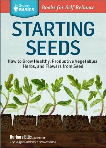 Starting Seeds: How to Grow Healthy, Productive Vegetables, Herbs, and Flowers from Seed. A Storey BASICS® Title, Barbara Ellis - Amazon.com