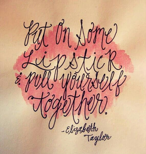 put on some lipstick and pull yourself together elizabeth taylor quote