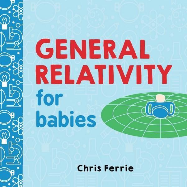 General Relativity for Babies : Baby University - Chris Ferrie