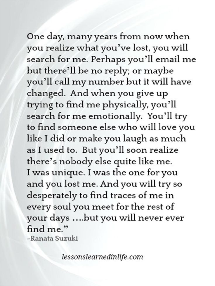 """""""One day, many years from now when you realize what you've lost – you will search for me."""" - Ranata Suzuki * Lessons learned In Life image * missing, you, I miss him, lost, tumblr, love, relationship, beautiful, words, quotes, story, quote, sad, breakup, broken heart, heartbroken, loss, loneliness, depression, depressed, unrequited, positive, inspiring, typography, written, writing, letting go, moving on, moving forward, word porn * pinterest.com/ranatasuzuki"""