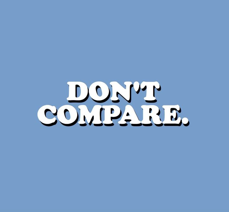 never. ever. you are you for a reason. comparing will limit you.