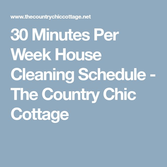 30 Minutes Per Week House Cleaning Schedule - The Country Chic Cottage