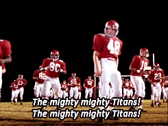 Remember the Titans. Best move ever made!