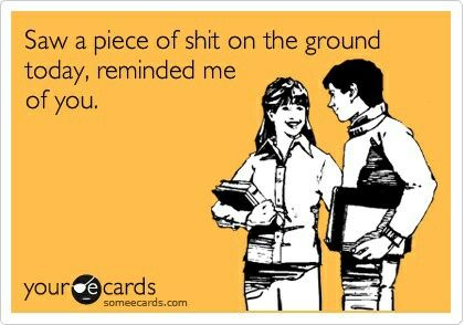 Ecard of the Day | Saw a piece of shit on the ground today | #funnny #sarcastic #ecard