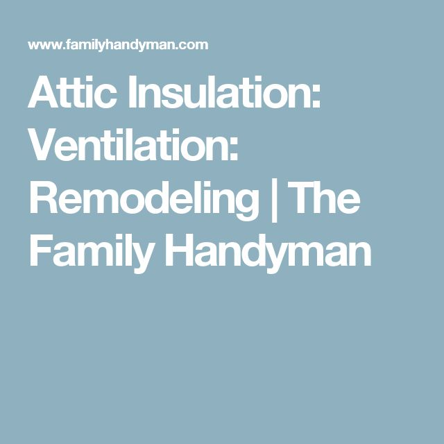 Attic Insulation:  Ventilation: Remodeling | The Family Handyman