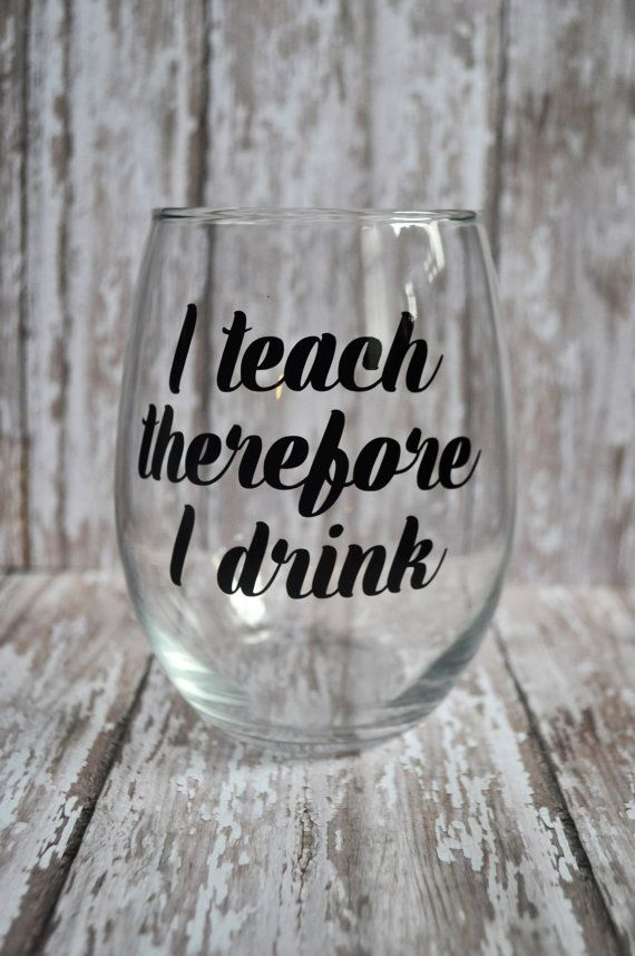 I Teach Therefore I Drink Stemless Wine Glass Back To