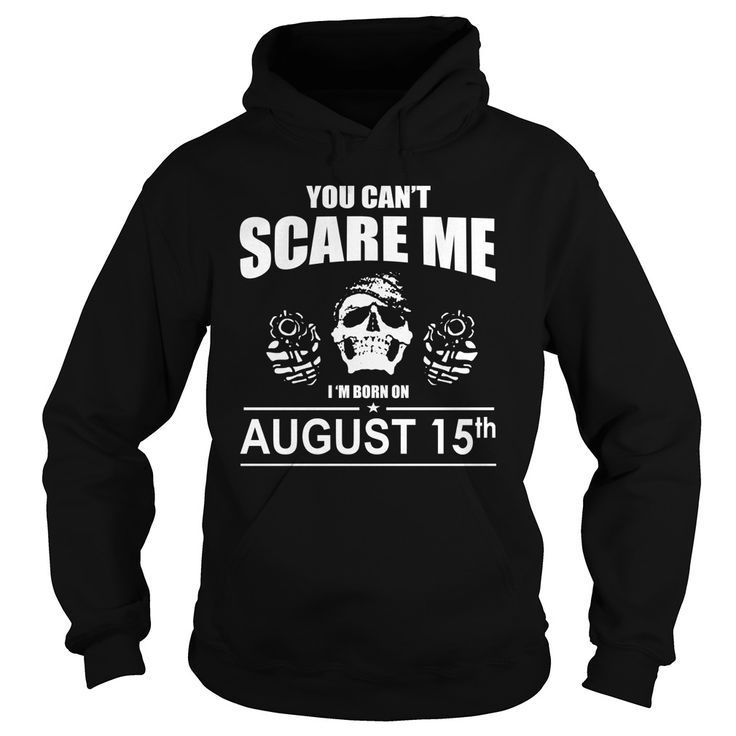 August 15 shirts you cant scare me i was born August 15 tshirts born August 15 birthday August 15 tshirts guys ladies tees Hoodie Sweat Vneck Shirt for birthday #gift #ideas #Popular #Everything #Videos #Shop #Animals #pets #Architecture #Art #Cars #motorcycles #Celebrities #DIY #crafts #Design #Education #Entertainment #Food #drink #Gardening #Geek #Hair #beauty #Health #fitness #History #Holidays #events #Home decor #Humor #Illustrations #posters #Kids #parenting #Men #Outdoors…