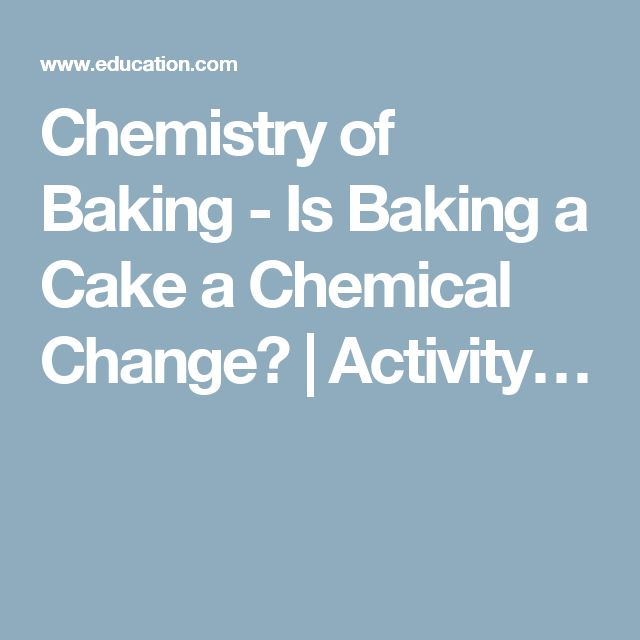 Is A Cake Baking In An Oven A Chemical Change