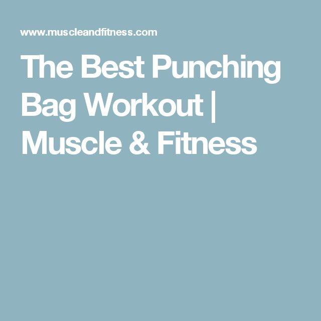 The Best Punching Bag Workout | Muscle & Fitness