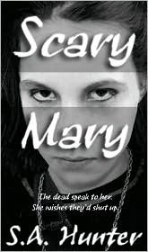 Scary Mary - The dead speak to her. She wishes they would shut-up.