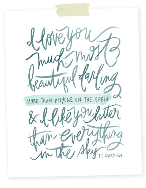 Pretty hand-lettered print featuring an e.e. cummings quote: i love you much(most beautiful darling) more than anyone on the earth and i like you better than everything in the sky.
