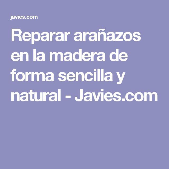 Reparar arañazos en la madera de forma sencilla y natural - Javies.com