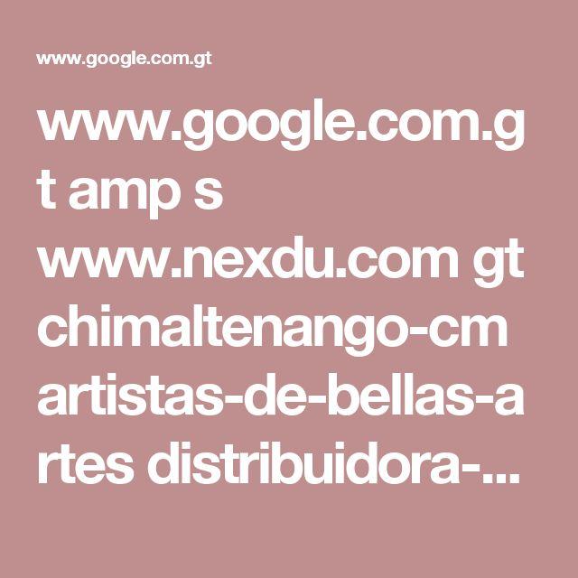 www.google.com.gt amp s www.nexdu.com gt chimaltenango-cm artistas-de-bellas-artes distribuidora-el-triunfo-18354 amp