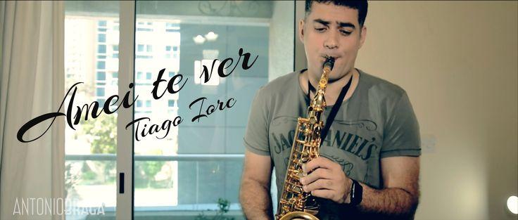 Tiago Iorc Amei te ver music video Sax cover by Antonio Braga (antoniobr...