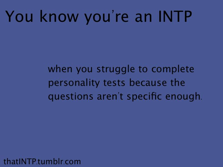 I'm not even sure if I truly am INTP. Myer-Briggs weren't transcendent. How do they know? lol