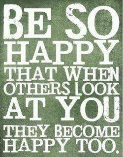 'Be so happy that when others look at you, they become happy too' #Smile #Quote