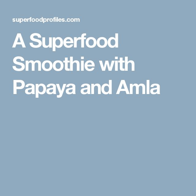 A Superfood Smoothie with Papaya and Amla