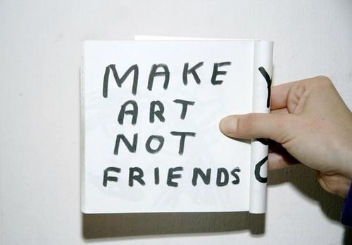 make art not friends