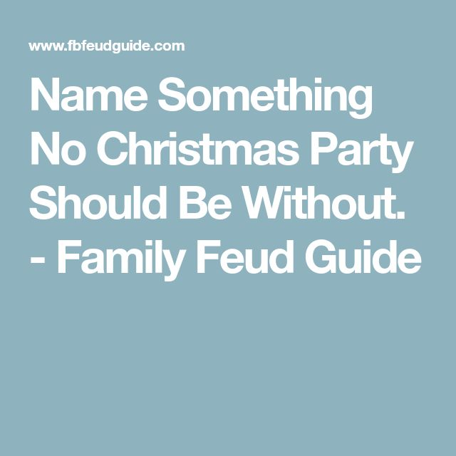 Christmas Party Name Ideas Part - 36: Name Something No Christmas Party Should Be Without. - Family Feud Guide