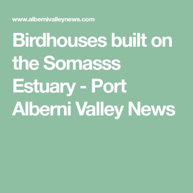 Birdhouses built on the Somasss Estuary - Port Alberni Valley News