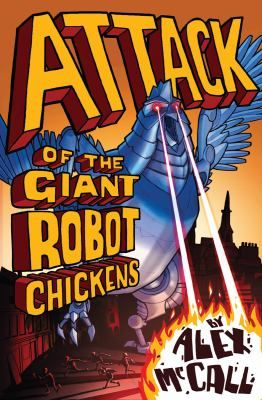 Attack of the giant robot chickens / Alex McCall - click here to reserve a copy from Prospect Library