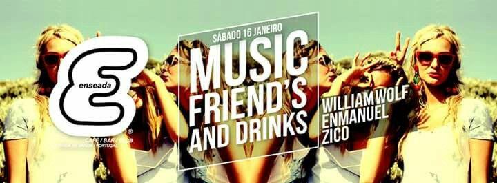 ENSEADA SÁBADO 16 JANEIRO MUSIC FRIEND´S AND NIGHT  MUSICA PARA TODOS OS GOSTOS =P  Artistas: William Wolf Zico Enmanuel (dj residente)  Privados | VIP | Guest | +Info  Daniel Basílio : 919 580 080
