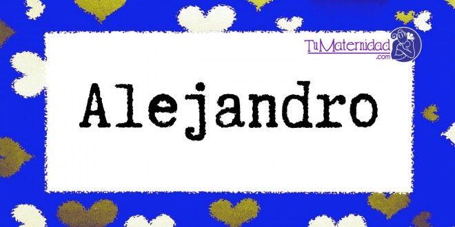 http://www.tumaternidad.com/nombres-de-nino/alejandro/