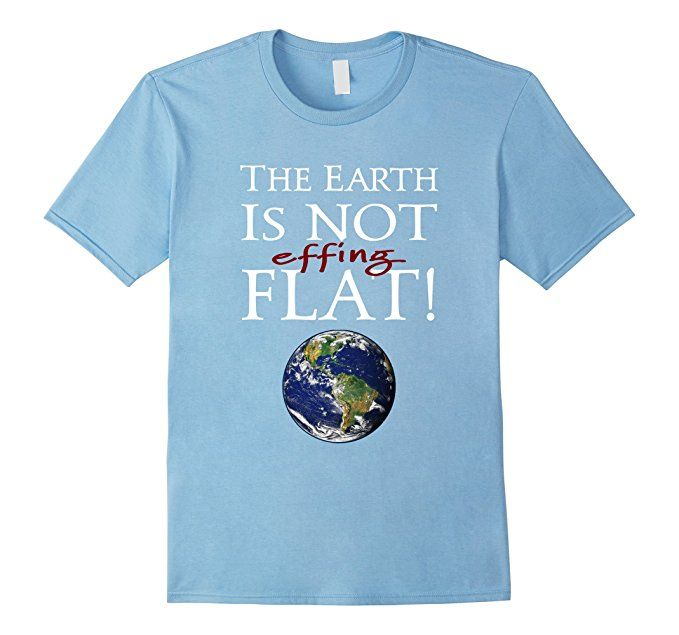 c01ddb4fd47 Amazon.com: The Earth is Not Flat Anti-flat earth Funny Science T Shirt:  Clothing | Science Lovers | Mens tops, Science tshirts, Men